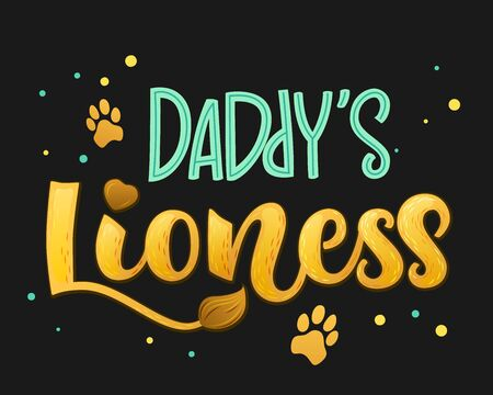 Daddy's Lioness - Lions Family color hand draw calligraphyc script lettering text whith dots, splashes and whiskers decore on dark background. Design for cards, t-shirts, banners, baby shower prints.