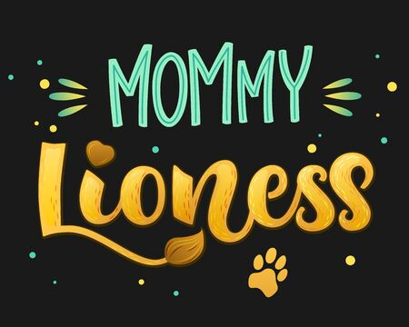 Mommy Lioness - Lions Family color hand draw calligraphyc script lettering text whith dots, splashes and whiskers decore on dark background. Design for cards, t-shirts, banners, baby shower prints.