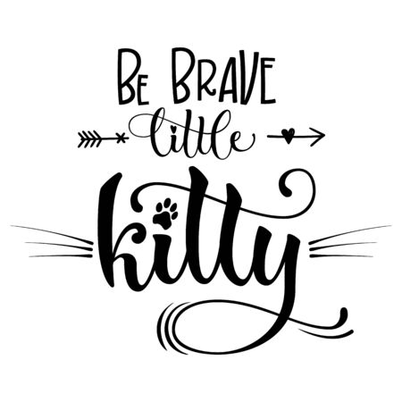 Be Brave little kitty quote. Baby shower hand drawn calligraphy style lettering phrase. Boho elements, whiskers decor. Boy, girl card, poster, print, stiker, shirt design.