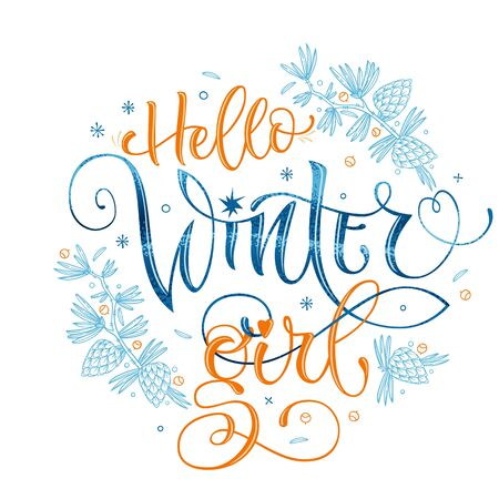 Hello Winter Girl quote. Hand drawn modern calligraphy. Baby shower, winter party lettering banner design phrase. Script letter style. Colorful design element. Fashion design. Graphic element. Vector font illustration. Pine, bumps, beries, snowflakes, doodle design.