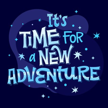 It's Time for a New Adventure - lettering phrase. Colorful vector quote. Space theme design. Typographic design. Vector isolated illustration. Modern hand lettering. Inspirational quote, motivation. 일러스트