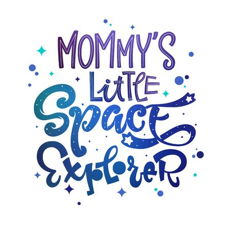 Mommy's Little Space Explorer quote. Baby shower, kids theme hand drawn lettering logo phrase. Vector grotesque script style, calligraphic style text. Doodle space theme decore, galaxy colors.