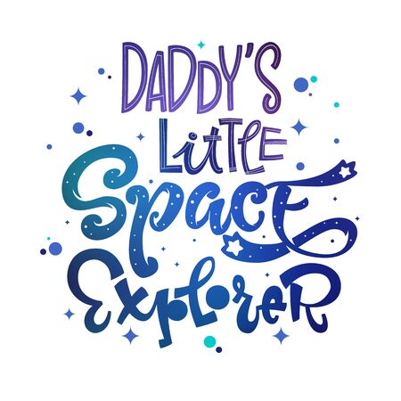 Daddy's Little Space Explorer quote. Baby shower, kids theme hand drawn lettering logo phrase. Vector grotesque script style, calligraphic style text. Doodle space theme decore, galaxy colors. 向量圖像