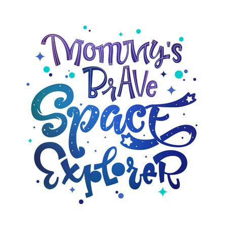 Mommy's Brave Space Explorer quote. Baby shower, kids theme hand drawn lettering logo phrase. Vector grotesque script style, calligraphic style text. Doodle space theme decore, galaxy colors.
