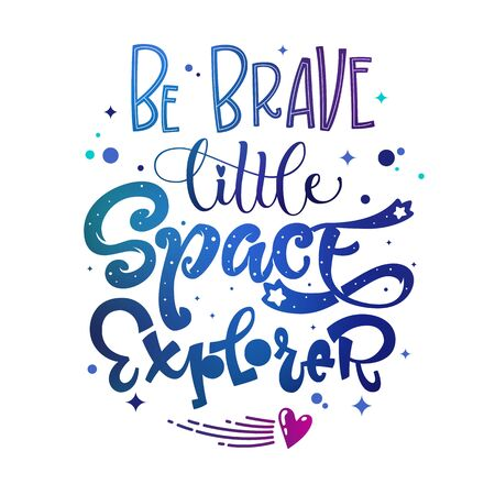 Be Brave Little Space Explorer quote. Baby shower, kids theme hand drawn lettering logo phrase. Vector grotesque script style, calligraphic style text. Doodle space theme decore, galaxy colors.