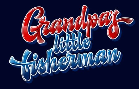 Grandpa's little fisherman - hand drawn lettering phrase. Funny family look design element. Colorful vector text for dark background. Bright gloss effect quote for gift designs.