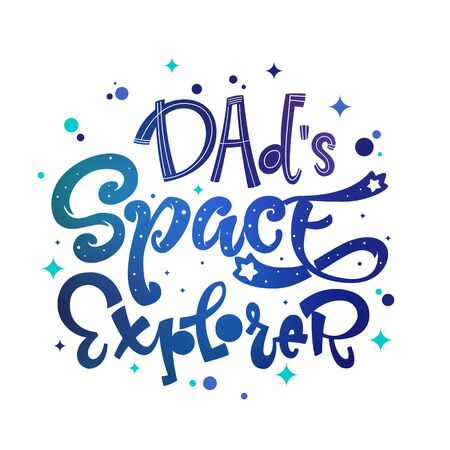 Dad's Space Explorer quote. Baby shower, kids theme hand drawn lettering logo phrase. Vector grotesque script style, calligraphic style text. Doodle space theme decore, galaxy colors. 向量圖像