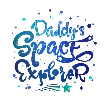 Daddy's Space Explorer quote. Baby shower, kids theme hand drawn lettering logo phrase. Vector grotesque script style, calligraphic style text. Doodle space theme decore, galaxy colors.