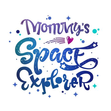 Mommy's Space Explorer quote. Baby shower, kids theme hand drawn lettering logo phrase. Vector grotesque script style, calligraphic style text. Doodle space theme decore, galaxy colors.