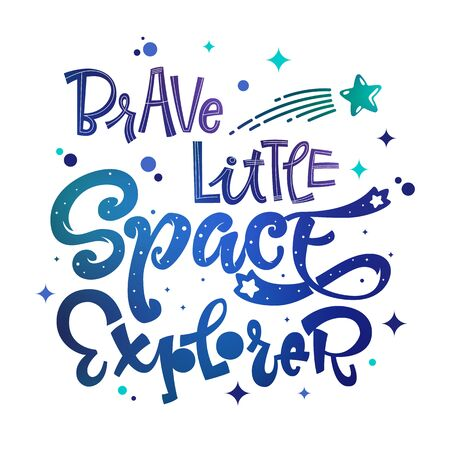 Brave Little Space Explorer quote. Baby shower, kids theme hand drawn lettering logo phrase. Vector grotesque script style, calligraphic style text. Doodle space theme decore, galaxy colors. 向量圖像