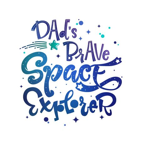 Dad's Brave Space Explorer quote. Baby shower, kids theme hand drawn lettering logo phrase. Vector grotesque script style, calligraphic style text. Doodle space theme decore, galaxy colors.