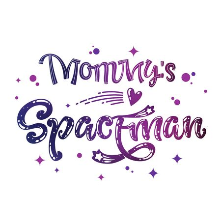 Mommy's Spaceman quote. Baby shower, kids theme hand drawn lettering logo phrase. Vector grotesque script, calligraphy style text. Doodle space theme decore, galaxy colors, heart, star comets