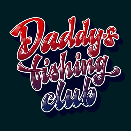 Daddy's fishing club - hand drawn lettering phrase. Glossy effect funny text. Vector script font illustration. Family look creative concept. Bright colorful letters design. Navy red and blue colors for dark background. 向量圖像