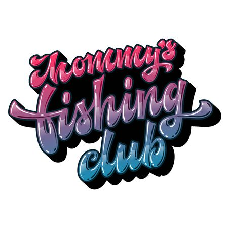 Modern hand drawn lettering design phrase - Mommy's fishing club. Colorfull bright glossy effect text fod family looks design. Soft color for light backgrounds. 向量圖像