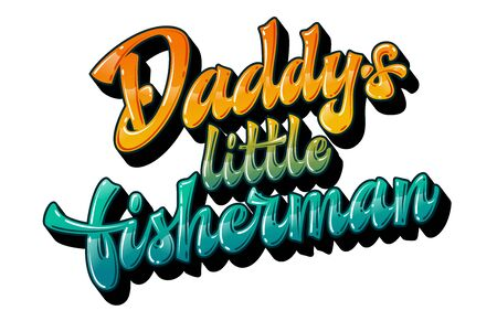 Daddy's little fisherman - funny family look hand drawn lettering phrase. Colorfull gloss effect quote. Vector text illustration. Sand yellow and ocean blue colors for light backgrounds.