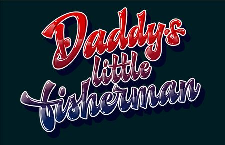 Daddy's little fisherman - funny family look hand drawn lettering phrase. Colorfull gloss effect quote. Vector text illustration. Navy blue and red colors for dark backgrounds.