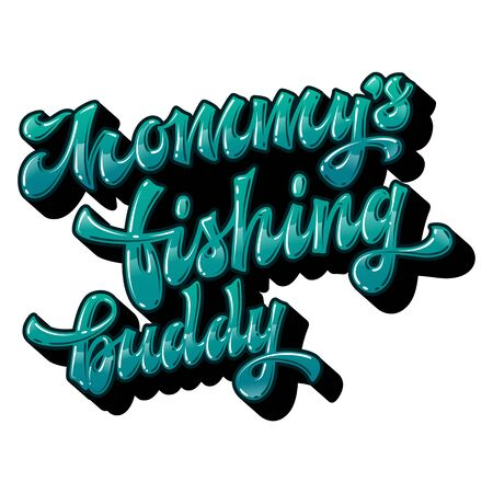 Mommy's fishing buddy - modern free style hand drawn lettering prhase. Glossy bright colors label design. Funny family look vector illustration. Ocean green colors for light backgrounds