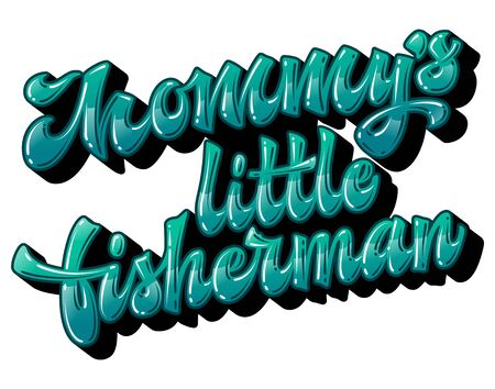 Modern free style vector lettering illustration - Mommy's little fisherman. Bright glossy effect hand drawn phrase. Family look design element. Ocen blue colors isolated text. 向量圖像