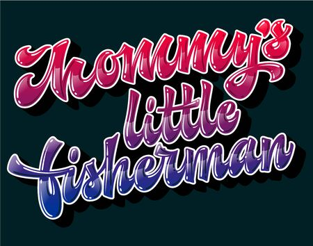 Modern free style vector lettering illustration - Mommy's little fisherman. Bright glossy effect hand drawn phrase. Family look design element. Bright pink and blue colors text. Vectores