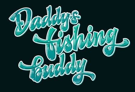Daddy's fishing buddy - glossy modern hand drawn lettering phrase on dark background. Ocean green colors text with long shadow. Badges, stickers, shirts vector design element. 向量圖像