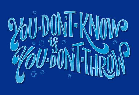 You don't know if you dont throw - hand drawn lettering phrase. Fishing theme design. Bubble, fish, splashes and waves decor. Card, mug, shirt, stiker ocean blue design. Illustration