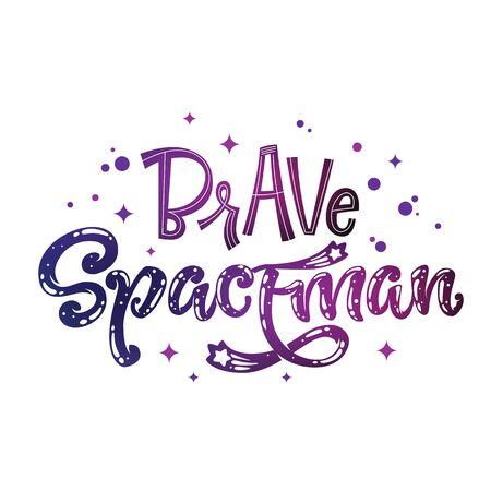 Brave Spaceman quote. Baby shower, kids theme hand drawn lettering logo phrase. Vector grotesque script, calligraphy style text. Doodle space theme decore, galaxy colors, heart, star comets