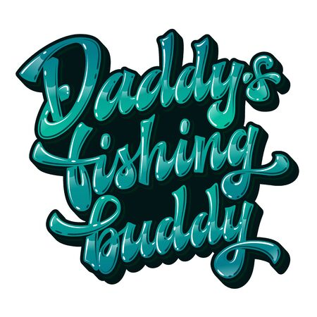 Vector glossy modern hand drawn lettering phrase - Daddy's fishing buddy. Ocean green colors text with long shadow. Badges, stickers, shirts design element. Illustration