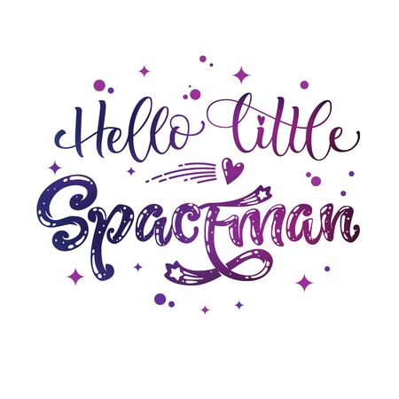 Hello Little Spaceman quote. Baby shower, kids theme hand drawn lettering logo phrase. Vector grotesque script, calligraphy style text. Doodle space theme decore, galaxy colors, heart, star comets
