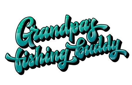 Grandpa's fishing buddy - hand drawn lettering phrase. Brignt colorfull quote for family look design. Gloss effect vector lettering for light backgroungs. Ocean green colors.