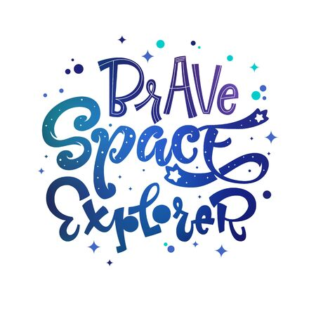 Brave Space Explorer quote. Baby shower, kids theme hand drawn lettering logo phrase. Vector grotesque script style, calligraphic style text. Doodle space theme decore, galaxy colors.