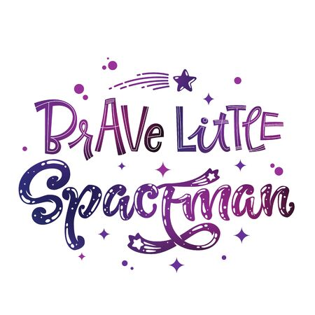 Brave Little Spaceman quote. Baby shower, kids theme hand drawn lettering logo phrase. Vector grotesque script, calligraphy style text. Doodle space theme decore, galaxy colors, heart, star comets