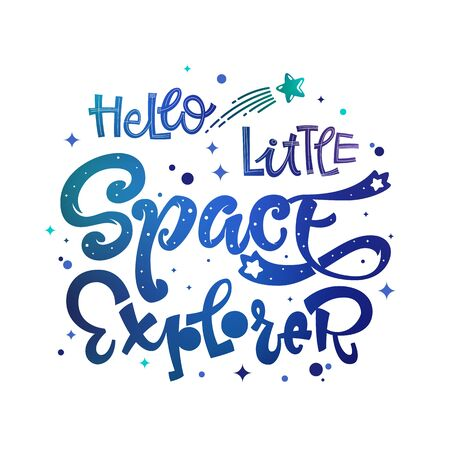 Hello Little Space Explorer quote. Baby shower, kids theme hand drawn lettering logo phrase. Vector grotesque script style, calligraphic style text. Doodle space theme decore, galaxy colors.