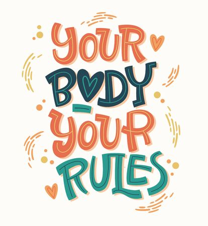 Your body - your rules. Colorful body positive lettering design. Hand drawn inspiration phrase. Dots, splashes decor. Print, card, banners design.