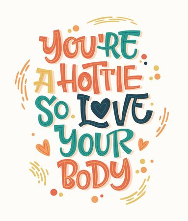 You're hottie so love your body. Colorful body positive lettering design. Hand drawn inspiration phrase. Dots, splashes decor. Print, card, banners design. 向量圖像