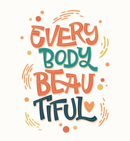 Hand drawn inspiration phrase - Every body beautiful. Colorful body positive lettering design. Dots, splashes decor. Print, card, banners design.