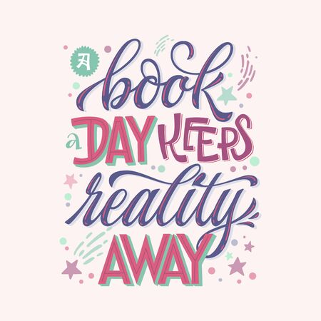 A book a day keeps reality away - motivation lettering quote about books and reading. Colorful design for book cafe, stores, libraries. Hand drawn lettering phrase. Poster, souvenire, smm, print projects.