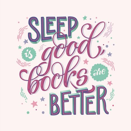 Sleep is good, books are better - hand drawn lettering phrase. Motivation quote about books and reading. Vintage colors design for book cafe, stores, libraries. Poster, souvenire, smm, print projects.