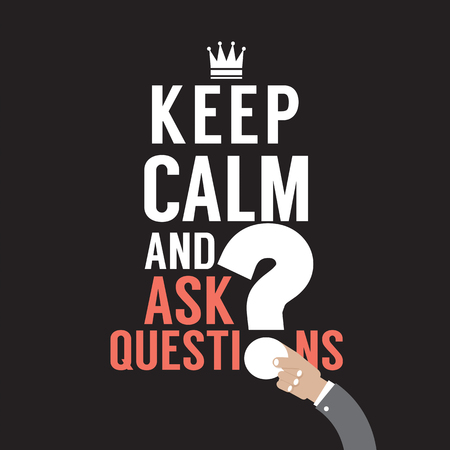 keep: Keep Calm And Ask Question Vector Illustration