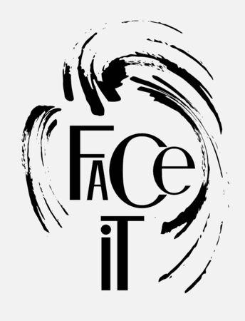 Face it slogan.T-shirt printing design. Vector illustration