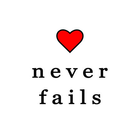 Love never fails. Valentine's day card, wedding card, t-shirt or poster EPS 10