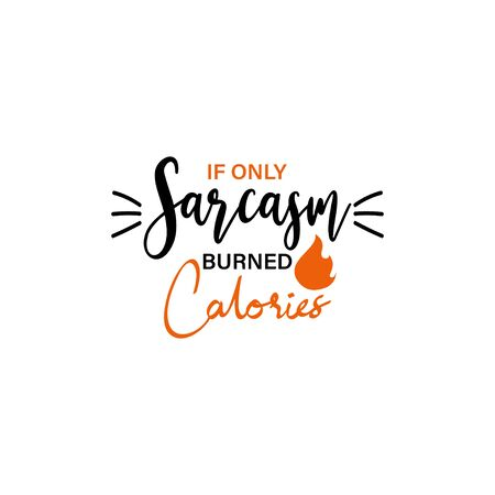 Funny quote lettering typography. If only sarcasm burned calories
