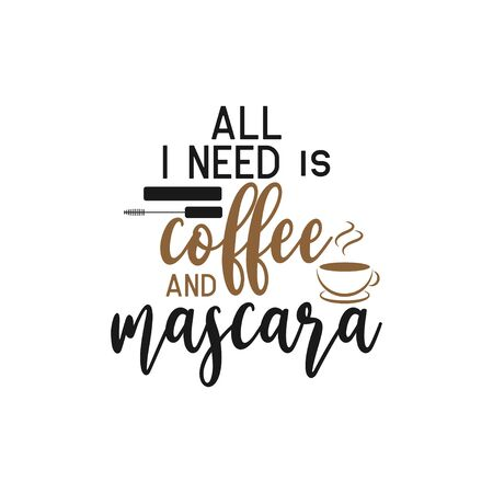 Makeup quote lettering typography. All i need is coffee and mascara Vetores