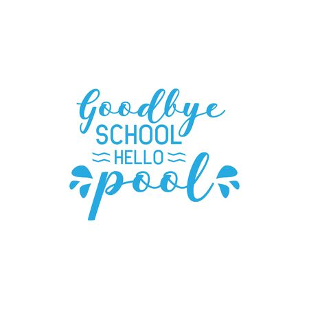 School quote lettering typography. Goodbye school hello pool Illustration