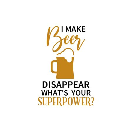 Beer quote lettering typography. I make beer disappear what is your superpower Ilustração