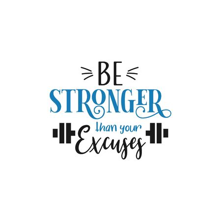 Motivational quote lettering typography. Be stronger than your excuses
