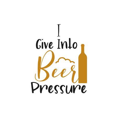 Beer quote lettering typography. I give into beer pressure Ilustração