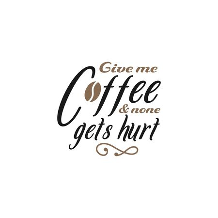 Funny quote lettering typography. Give me coffee and no one gets hurt