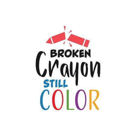 Motivational quote lettering typography. Broken crayon still color Illustration