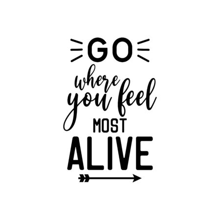 Adventure quote lettering typography. Go where you feel most alive
