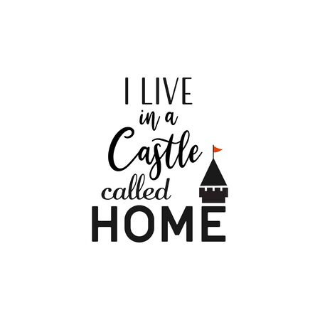 House quote lettering typography. I live in a castle called home